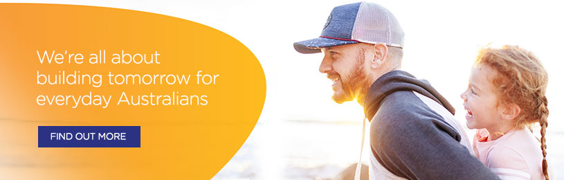 We're all about building tomorrow for everyday Australians - superannuation landing page banner
